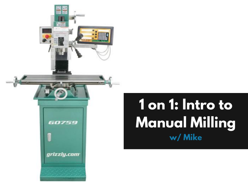 1on1 w/Mike - Intro to Manual Milling
