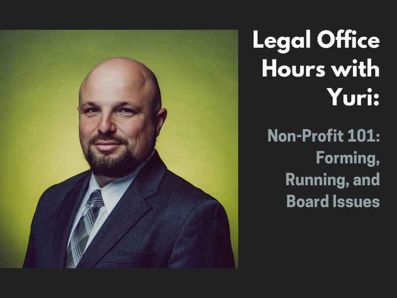 Legal Office Hours With Yuri: Non-Profit 101: Forming, Running, and Board Issues
