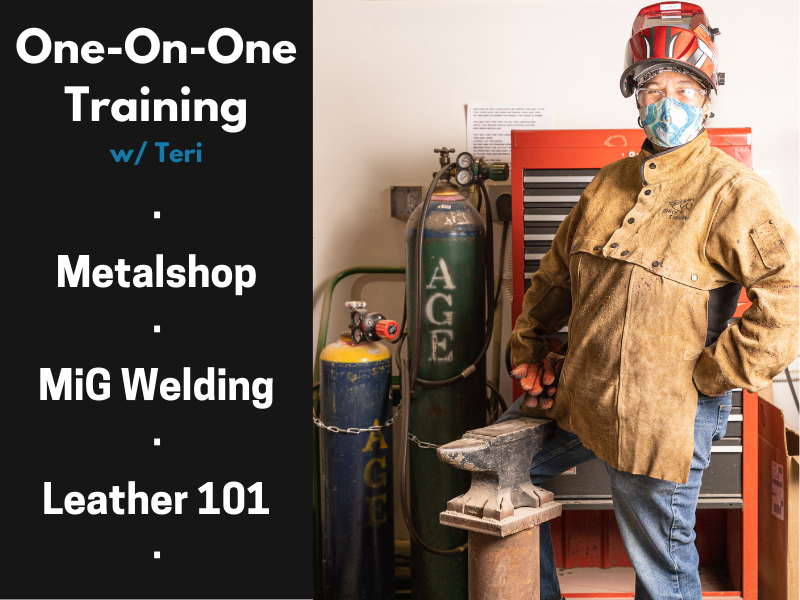 CANCELLED: 1on1 w/Teri - Metalshop, Leather, or MIG Welding