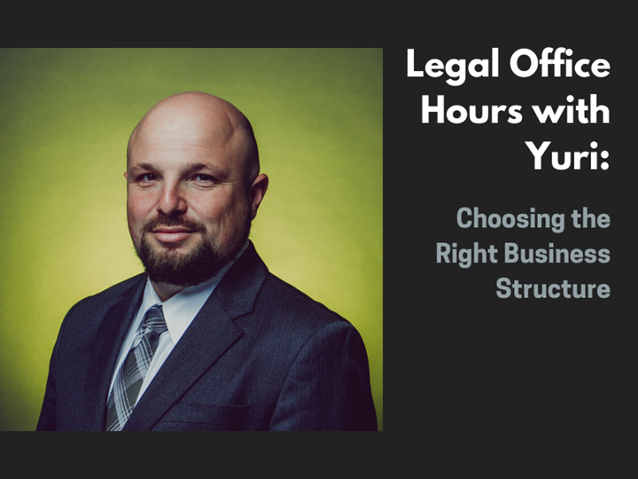 Legal Office Hours With Yuri: Choosing the Right Business Structure