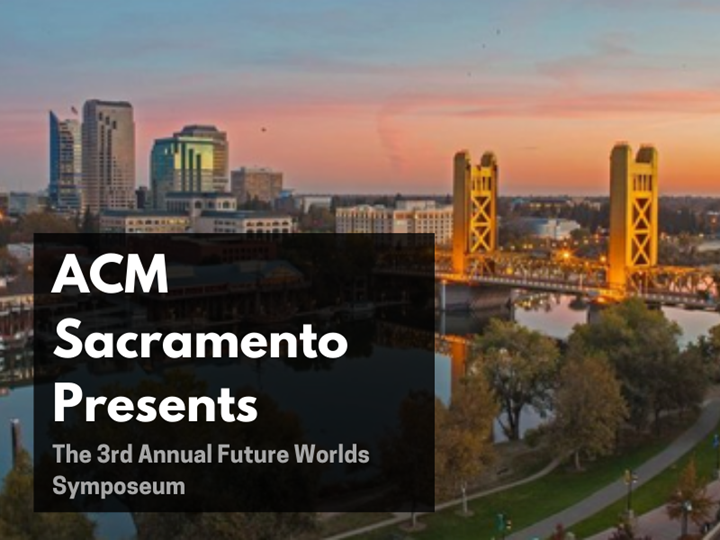 ACM Sacramento Presents: 3rd Future Worlds Symposium - Online
