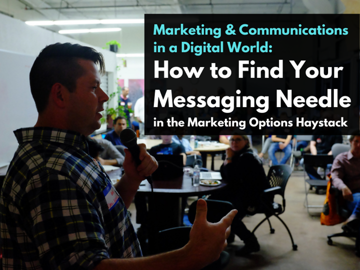 Marketing and Communications in A Digital World:  How to Find Your Messaging Needle in the Marketing Options Haystack