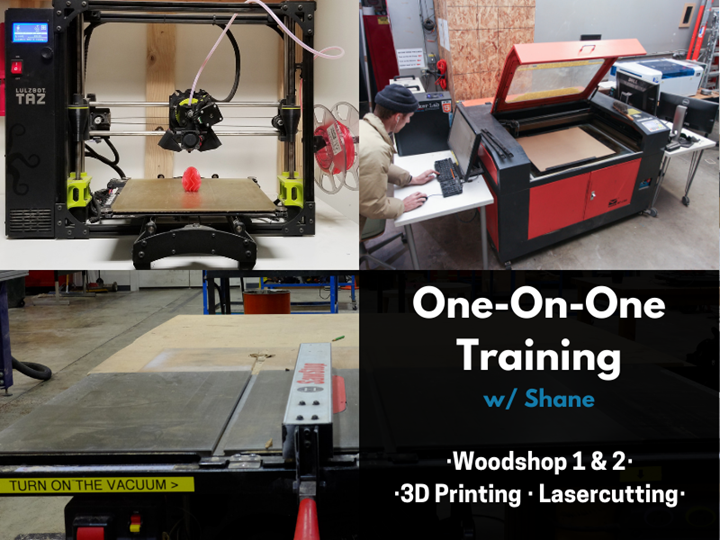 1on1 w/Shane - Woodshop, Lasercutting, or 3D Printing