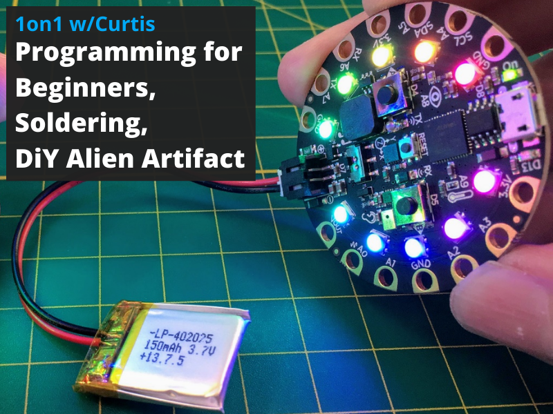 1on1 w/Curtis - Programming for Beginners, Soldering, and Make your own Alien Artifact