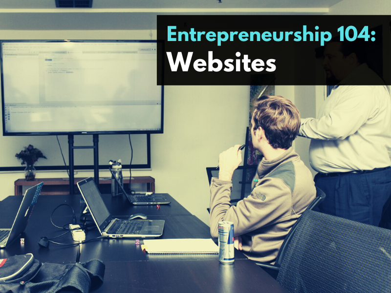 Entrepreneurship 104: Websites