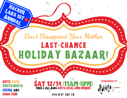 SAC-Special: Hacker Lab's First-Annual Don't Disappoint Your Mother, Last Chance Holiday Bazaar