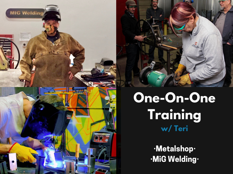 CANCELLED: 1on1 w/Teri - Metalshop or MiG Welding