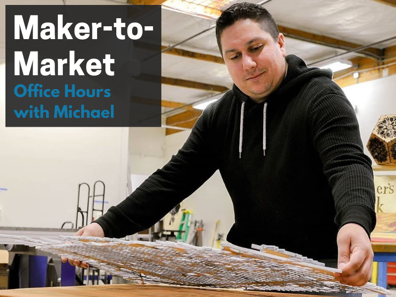"CANCELLED: Maker-to-Market ""Office Hours"" with Michael Rottman of Maker's Luck"